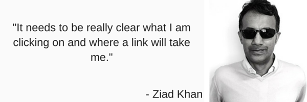 Quote saying 'It needs to be really clear what I am clicking on and where a link will take me' by Ziad Khan