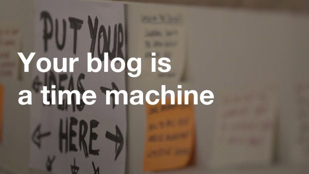 Your blog is a time machine